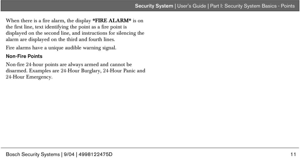displayed on the third and fourth lines. Fire alarms have a unique audible warning signal.