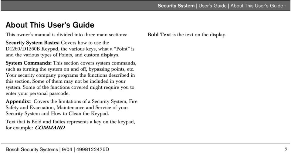 System Commands: This section covers system commands, such as turning the system on and off, bypassing points, etc. Your security company programs the functions described in this section.