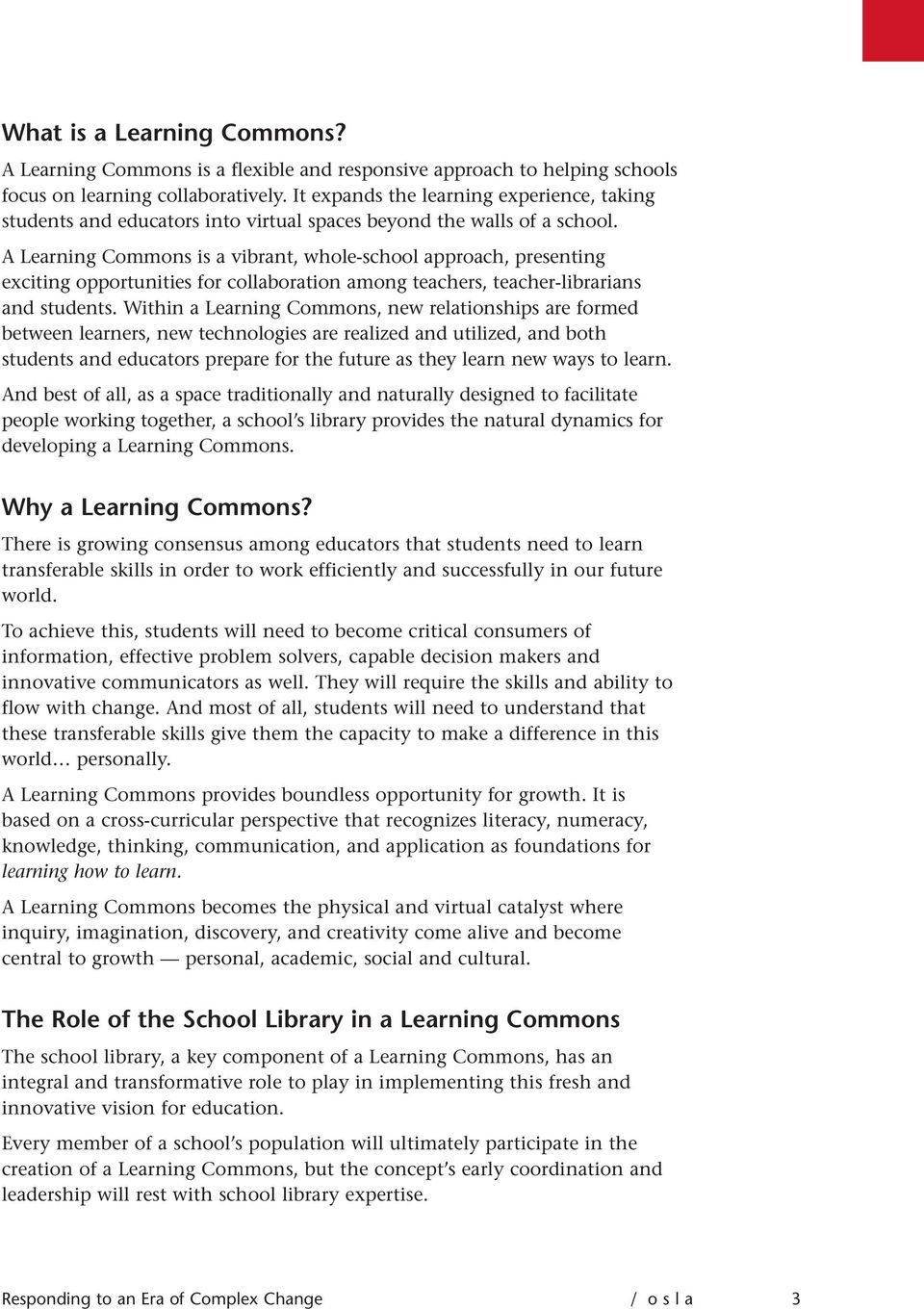 A Learning Commons is a vibrant, whole-school approach, presenting exciting opportunities for collaboration among teachers, teacher-librarians and students.