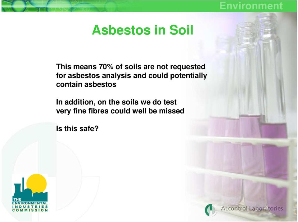 asbestos In addition, on the soils we do test