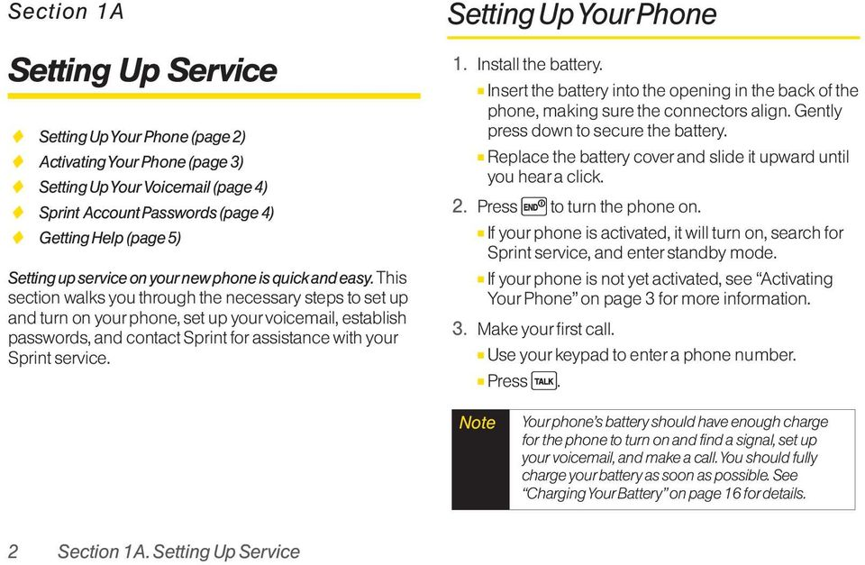 This section walks you through the necessary steps to set up and turn on yourphone, set up yourvoicemail, establish passwords, and contact Sprint for assistance with your Sprint service.