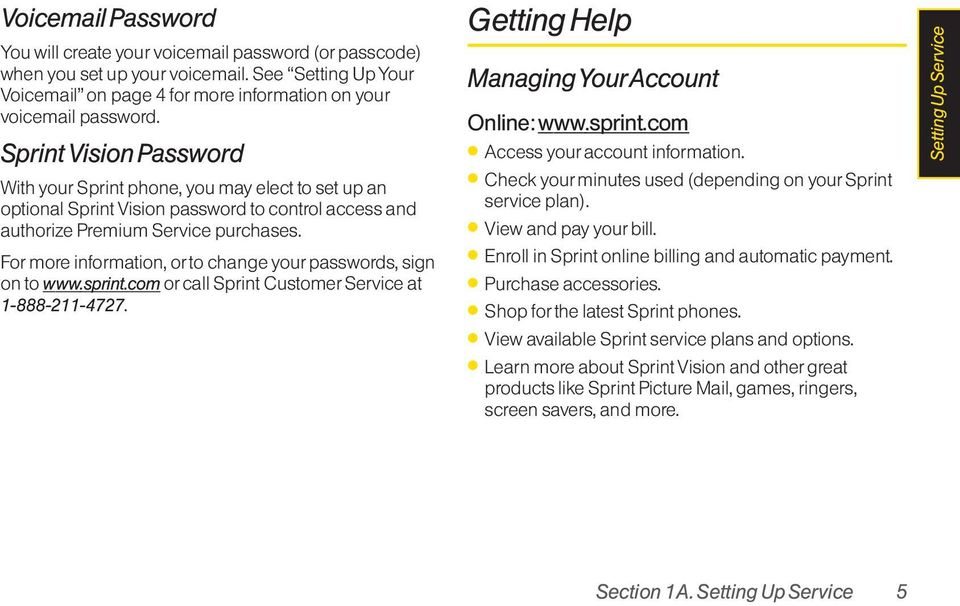 For more information, or to change your passwords, sign on to www.sprint.com or call Sprint Customer Service at 1-888-211-4727. Getting Help Managing YourAccount Online: www.sprint.com Access your account information.