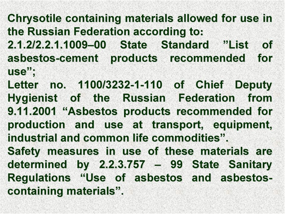 1100/3232-1-110 of Chief Deputy Hygienist of the Russian Federation from 9.11.2001 Asbestos products recommended for production and use at transport, equipment, industrial and common life commodities.