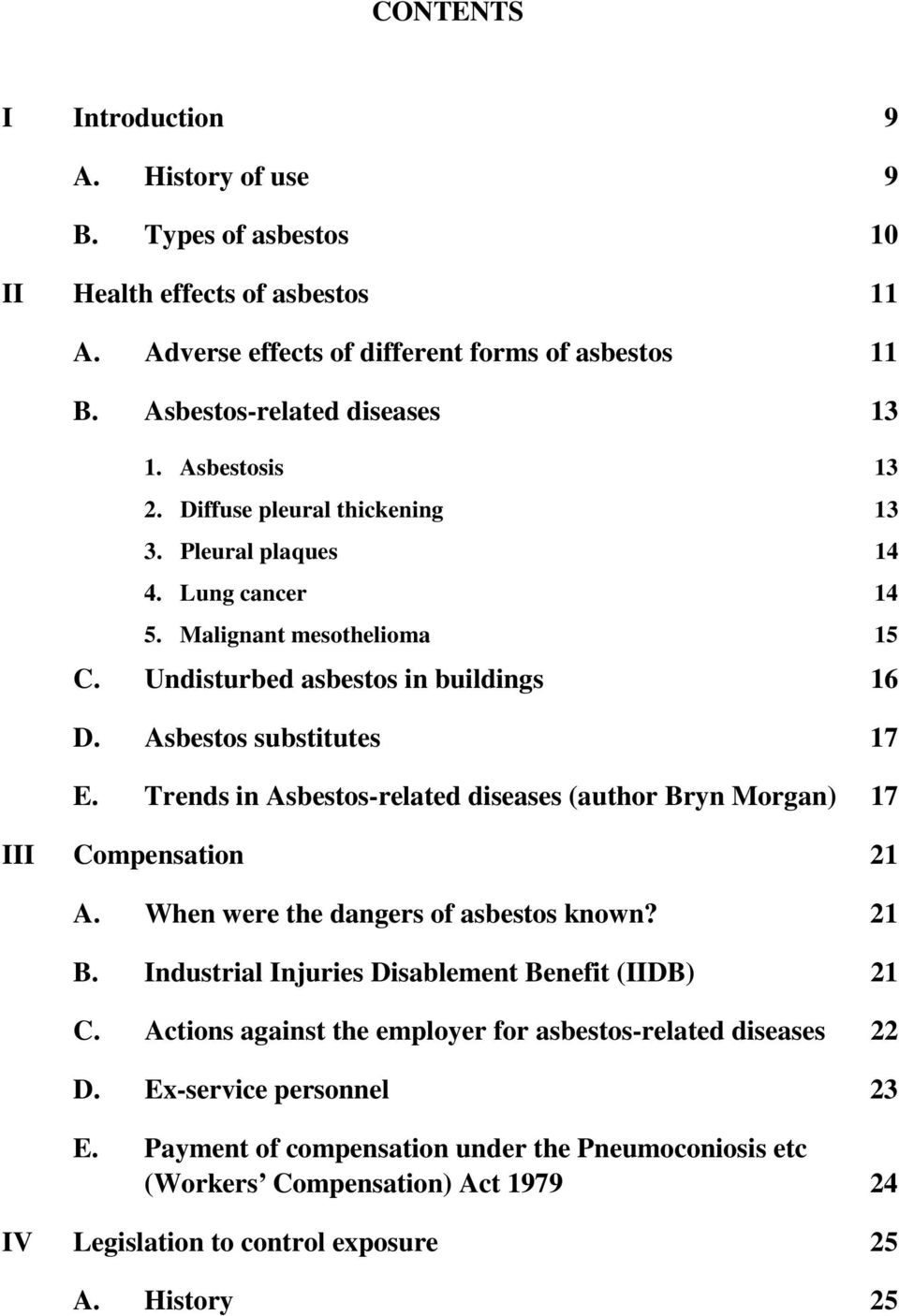 Trends in Asbestos-related diseases (author Bryn Morgan) 17 III Compensation 21 A. When were the dangers of asbestos known? 21 B. Industrial Injuries Disablement Benefit (IIDB) 21 C.