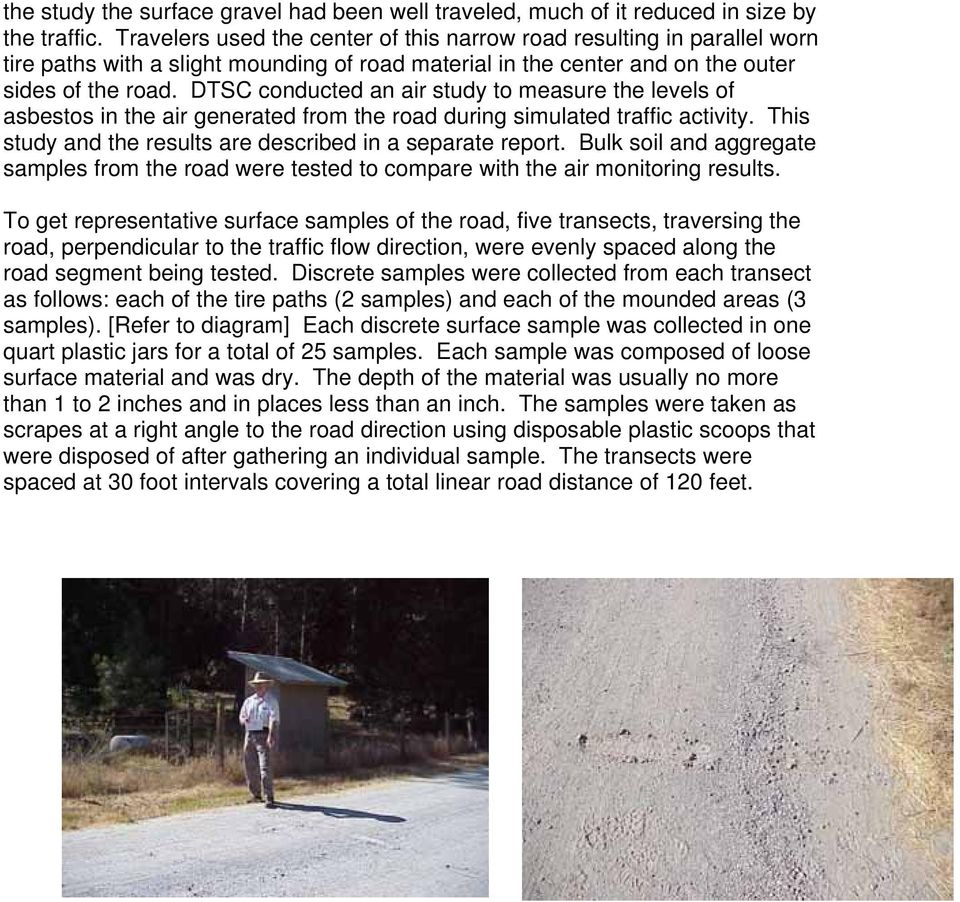 DTSC conducted an air study to measure the levels of asbestos in the air generated from the road during simulated traffic activity. This study and the results are described in a separate report.