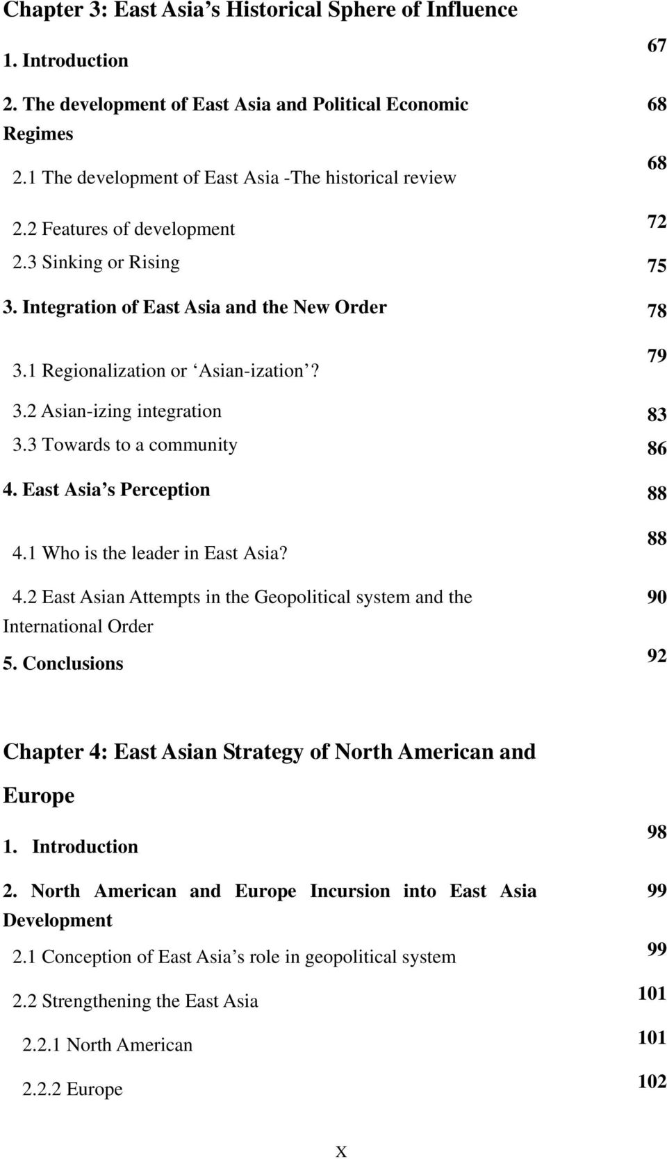 3 Towards to a community 86 4. East Asia s Perception 88 4.1 Who is the leader in East Asia? 88 4.2 East Asian Attempts in the Geopolitical system and the 90 International Order 5.