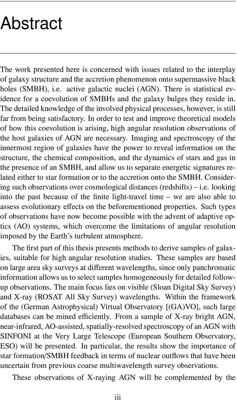 In order to test and improve theoretical models of how this coevolution is arising, high angular resolution observations of the host galaxies of AGN are necessary.