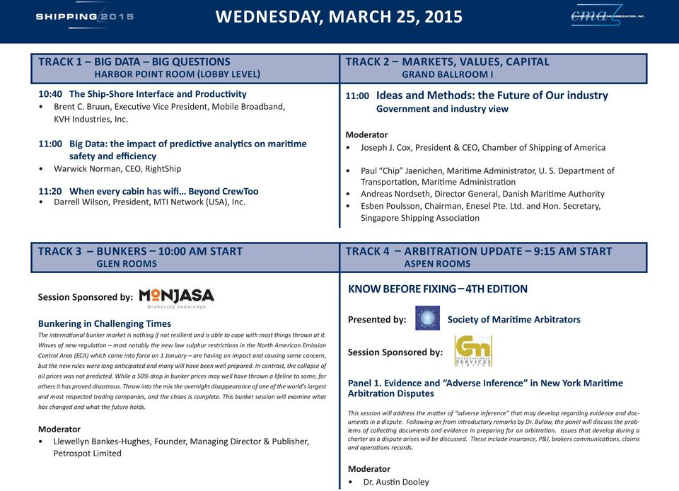 11:00 Big Data: the impact of predictive analytics on maritime safety and efficiency Warwick Norman, CEO, RightShip 11:20 When every cabin has wifi Beyond CrewToo Darrell Wilson, President, MTI