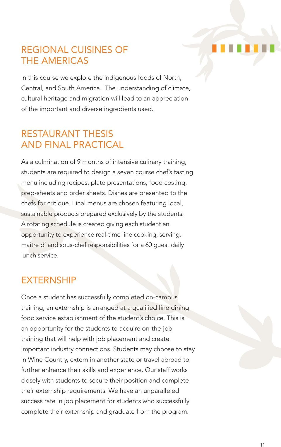 RESTAURANT THESIS AND FINAL PRACTICAL As a culmination of 9 months of intensive culinary training, students are required to design a seven course chef s tasting menu including recipes, plate