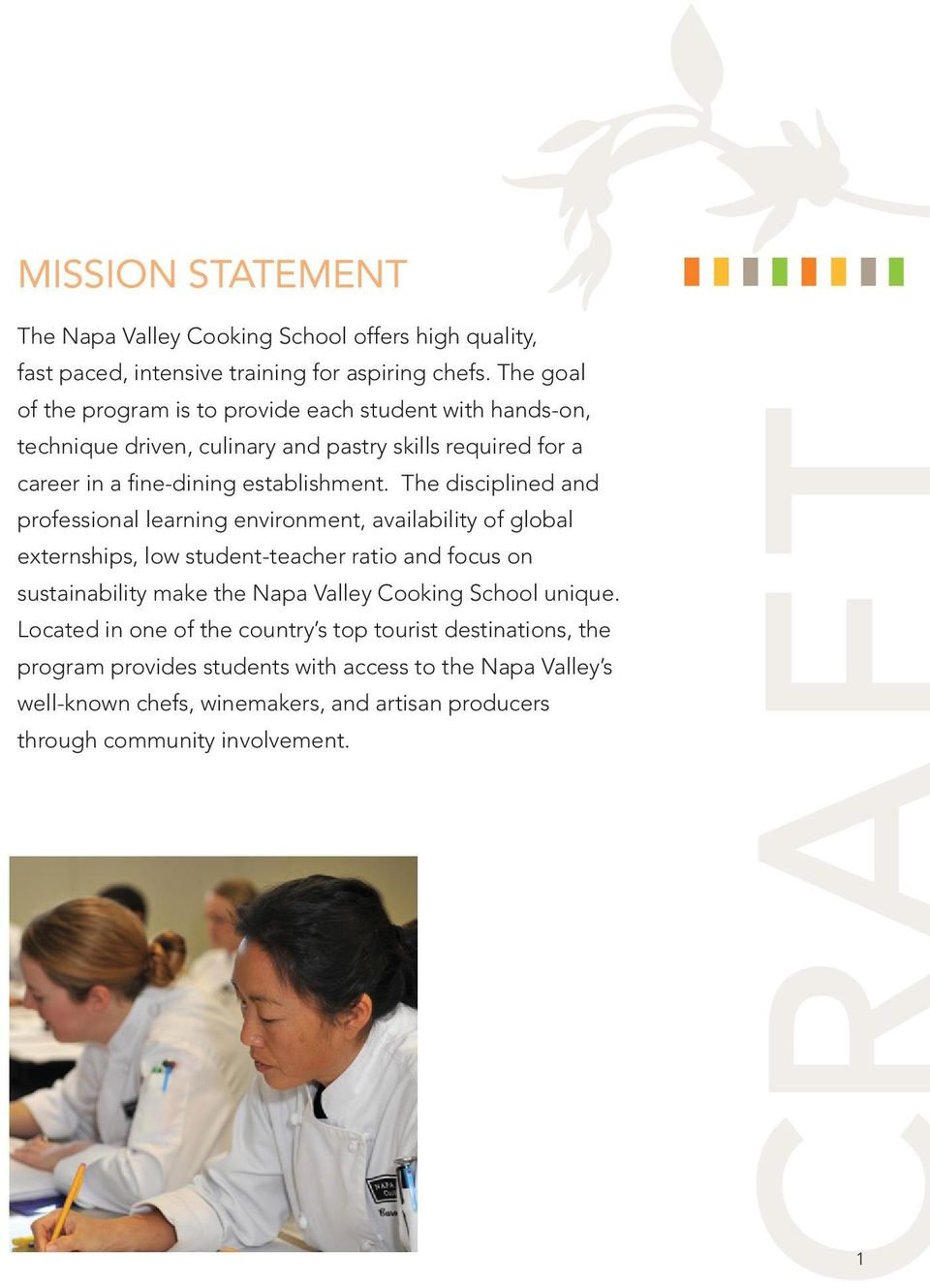 The disciplined and professional learning environment, availability of global externships, low student-teacher ratio and focus on sustainability make the Napa Valley