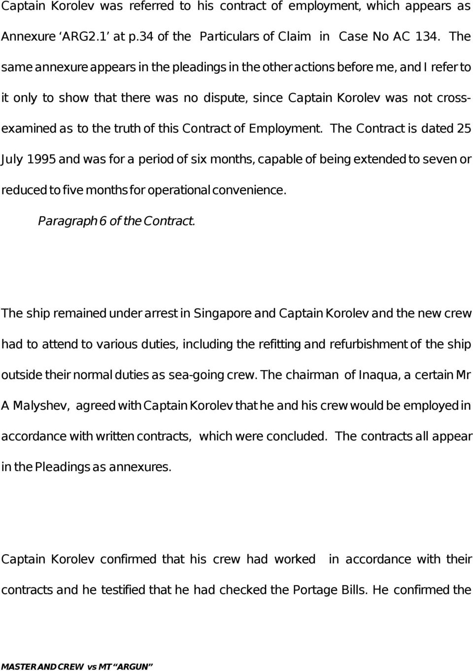 this Contract of Employment. The Contract is dated 25 July 1995 and was for a period of six months, capable of being extended to seven or reduced to five months for operational convenience.