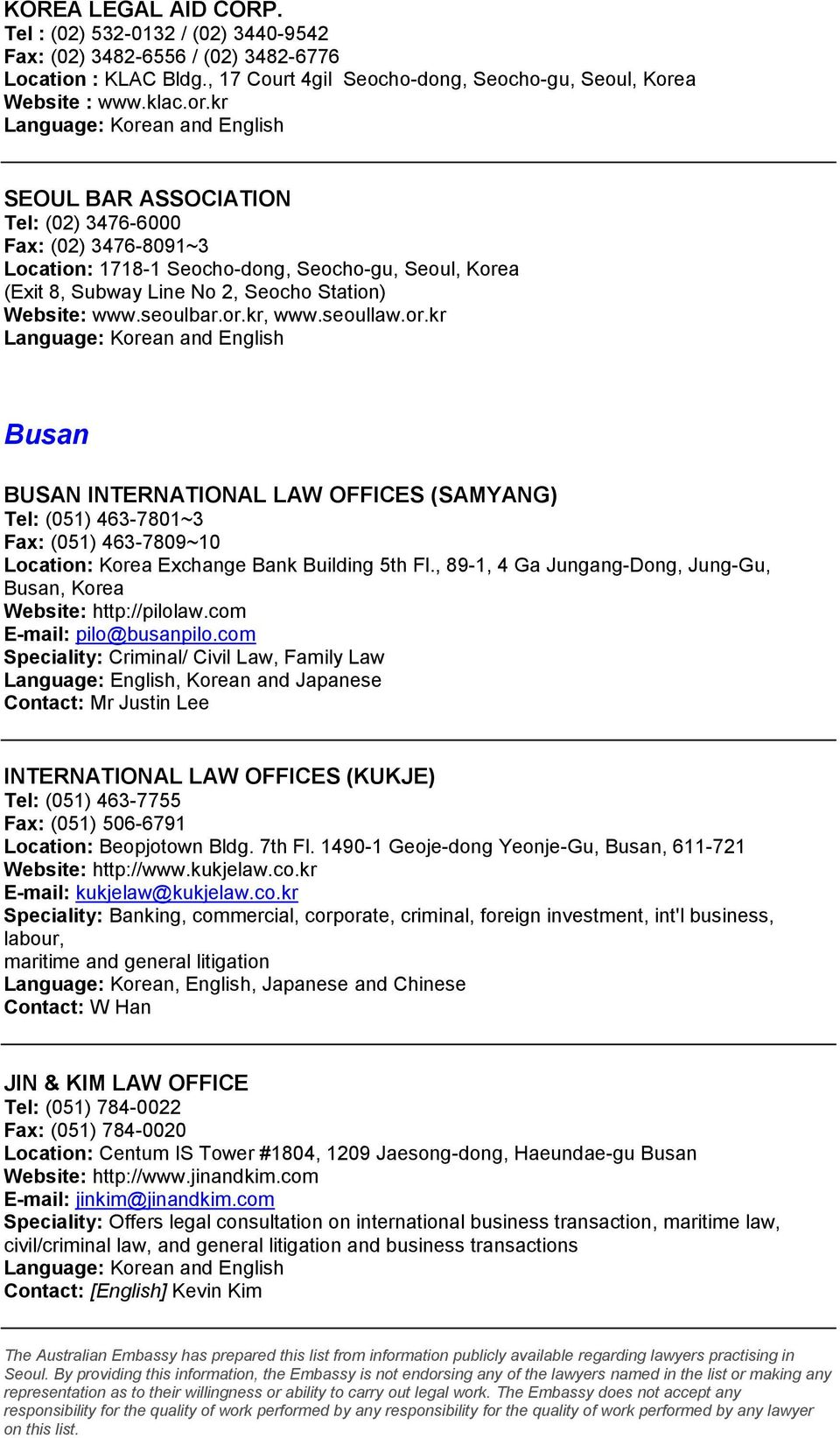 kr SEOUL BAR ASSOCIATION Tel: (02) 3476-6000 Fax: (02) 3476-8091~3 Location: 1718-1 Seocho-dong, Seocho-gu, Seoul, Korea (Exit 8, Subway Line No 2, Seocho Station) Website: www.seoulbar.or.kr, www.