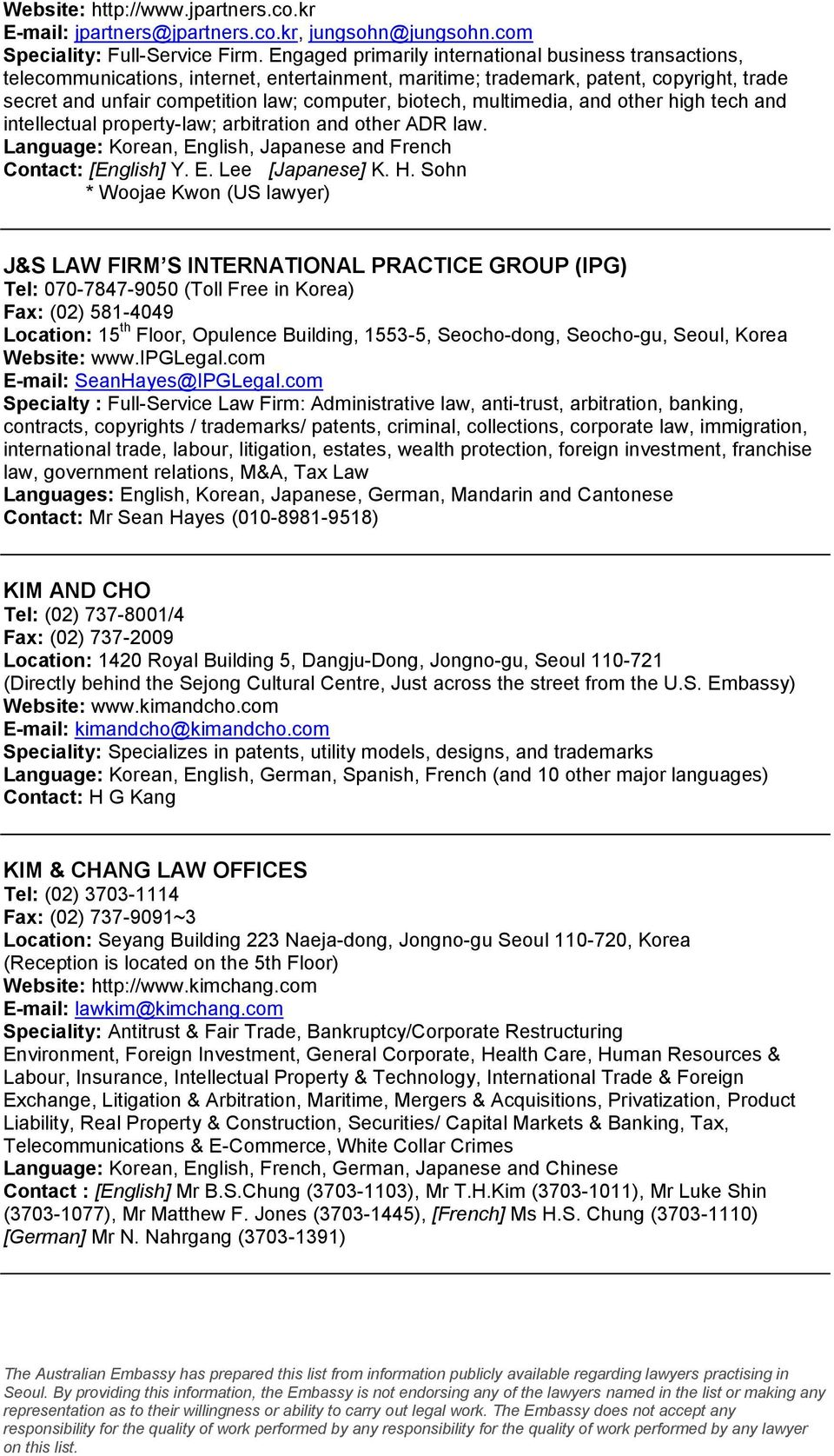 multimedia, and other high tech and intellectual property-law; arbitration and other ADR law. Language: Korean, English, Japanese and French Contact: [English] Y. E. Lee [Japanese] K. H.