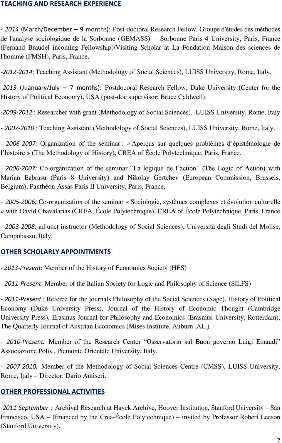 -2012-2014: Teaching Assistant (Methodology of Social Sciences), LUISS University, Rome, Italy.