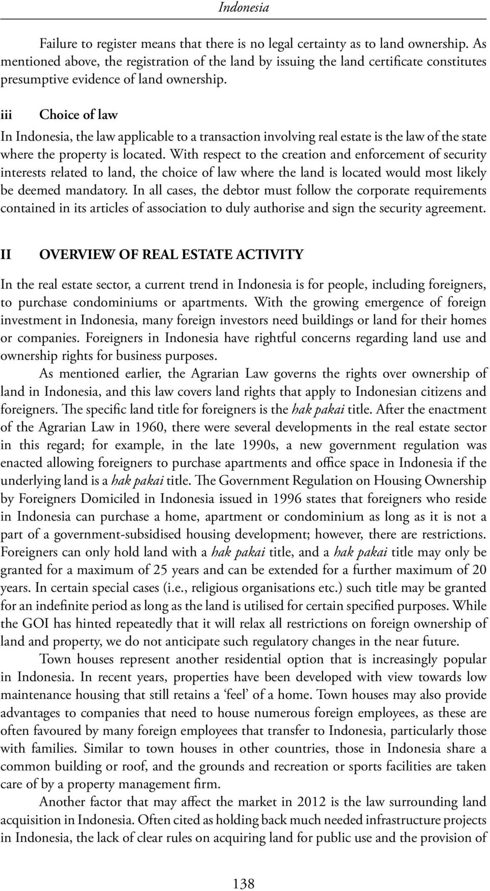 iii Choice of law In Indonesia, the law applicable to a transaction involving real estate is the law of the state where the property is located.