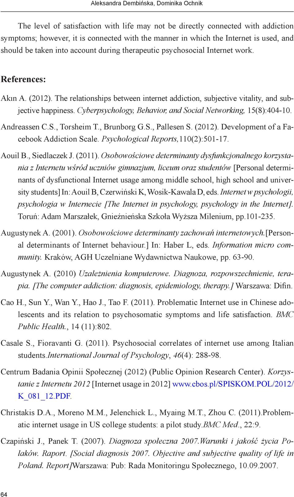 The relationships between internet addiction, subjective vitality, and subjective happiness. Cyberpsychology, Behavior, and Social Networking, 15(8):404-10. Andreassen C.S., Torsheim T., Brunborg G.S., Pallesen S.