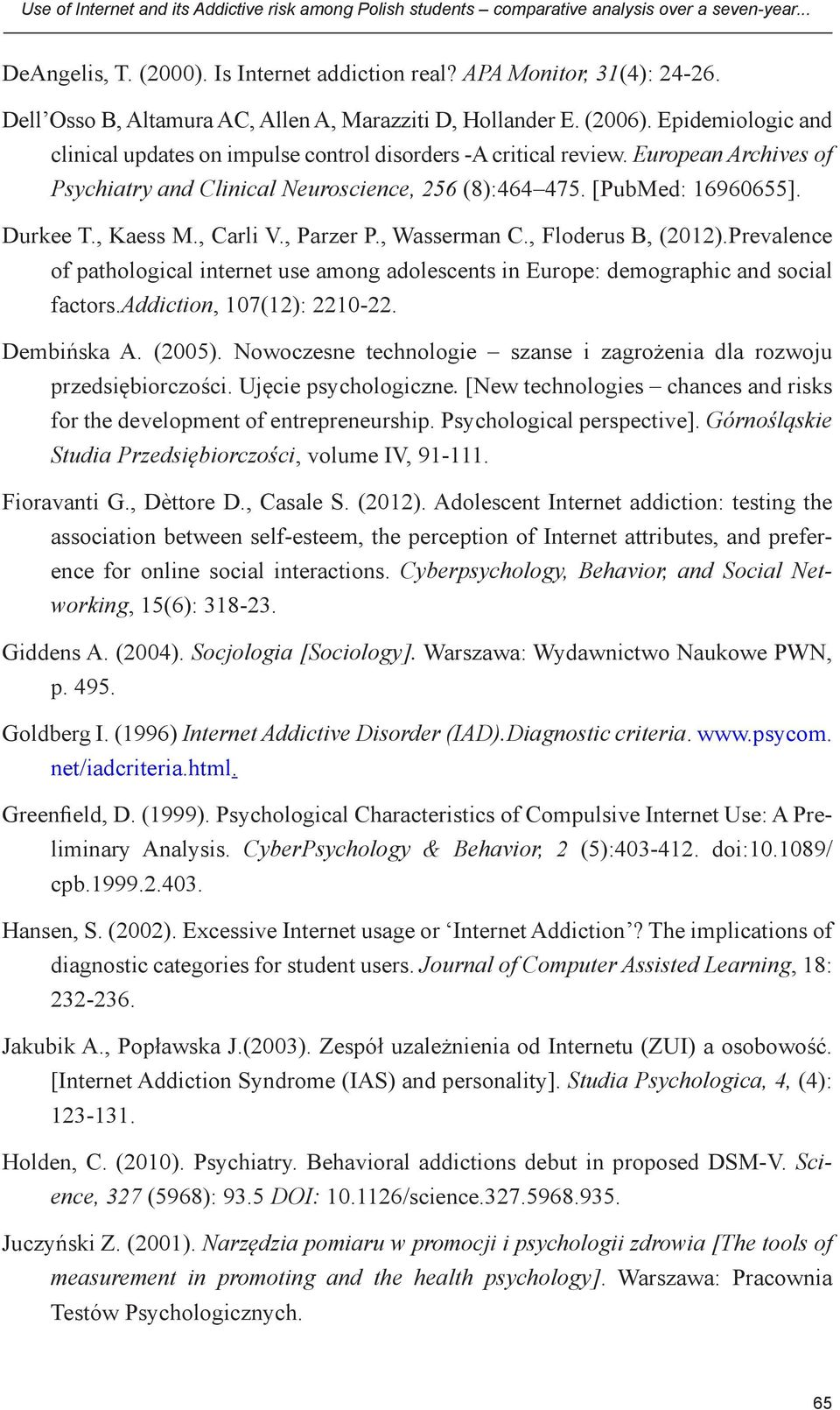 European Archives of Psychiatry and Clinical Neuroscience, 256 (8):464 475. [PubMed: 16960655]. Durkee T., Kaess M., Carli V., Parzer P., Wasserman C., Floderus B, (2012).