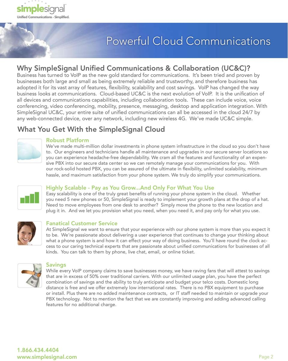 scalability and cost savings. VoIP has changed the way business looks at communications. Cloud-based UC&C is the next evolution of VoIP.
