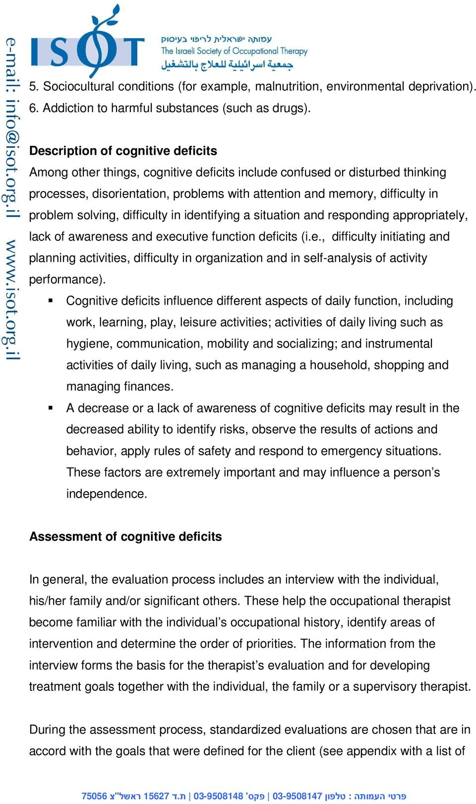 solving, difficulty in identifying a situation and responding appropriately, lack of awareness and executive function deficits (i.e., difficulty initiating and planning activities, difficulty in organization and in self-analysis of activity performance).