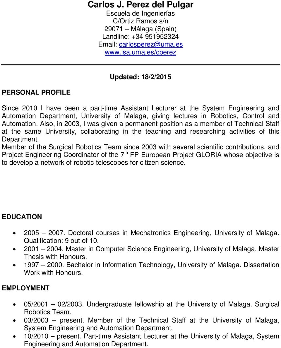 es/cperez Updated: 18/2/2015 PERSONAL PROFILE Since 2010 I have been a part-time Assistant Lecturer at the System Engineering and Automation Department, University of Malaga, giving lectures in