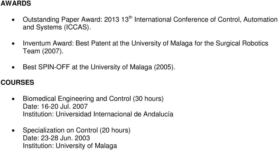 Best SPIN-OFF at the University of Malaga (2005). COURSES Biomedical Engineering and Control (30 hours) Date: 16-20 Jul.