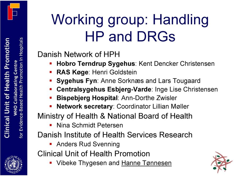 Bispebjerg Hospital: Ann-Dorthe Zwisler Network secretary: Coordinator Lillian Møller Ministry of Health & National