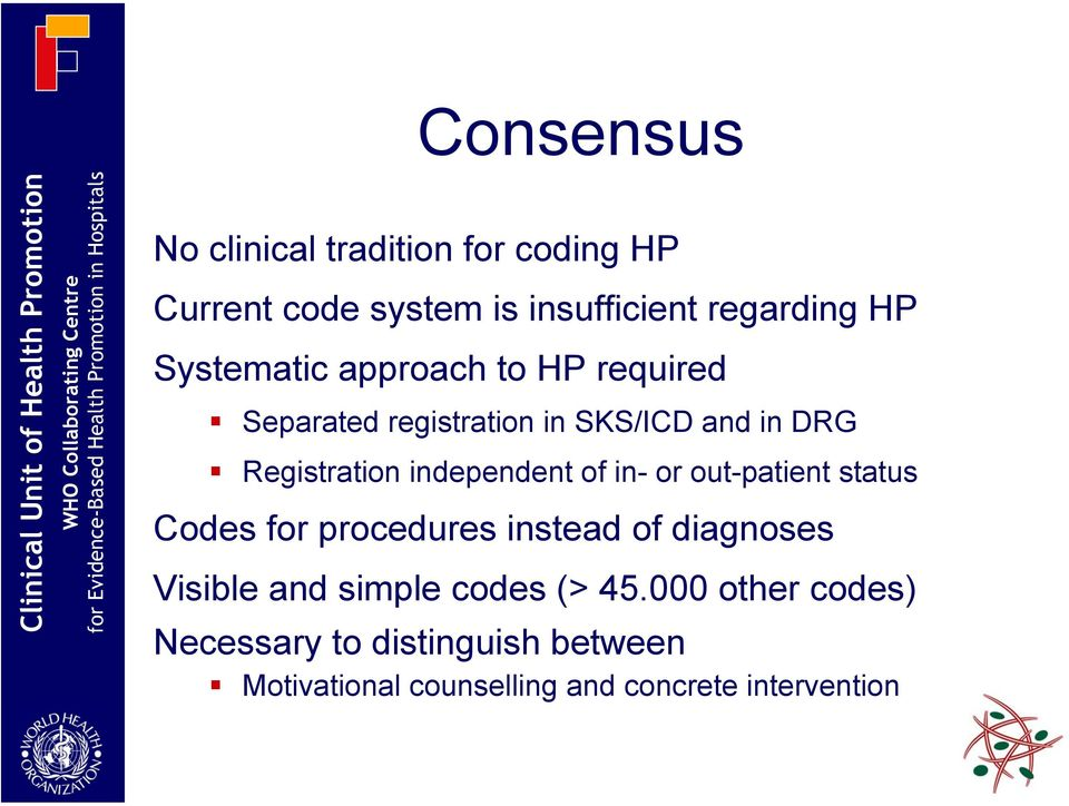 independent of in- or out-patient status Codes for procedures instead of diagnoses Visible and