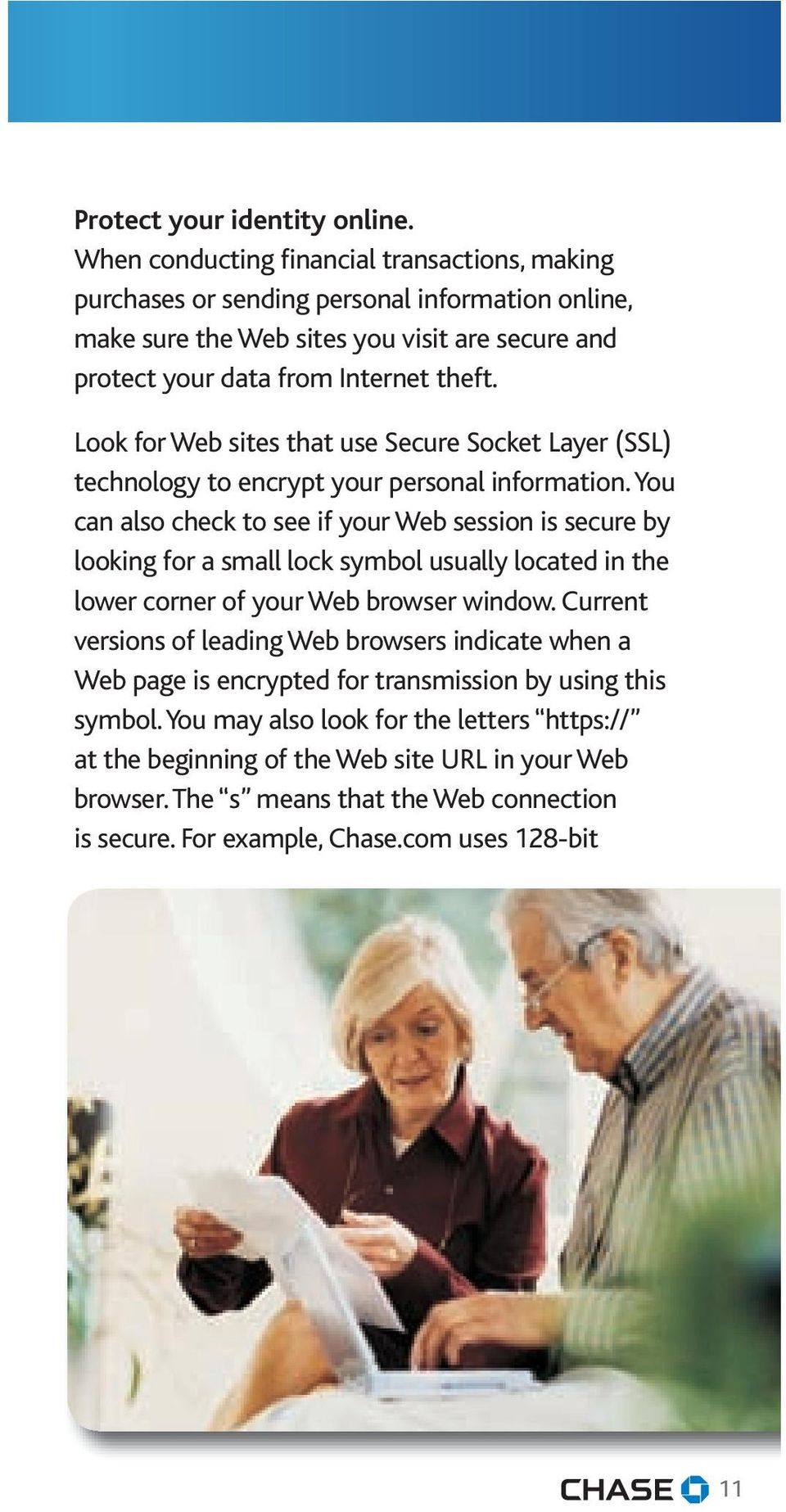 Look for Web sites that use Secure Socket Layer (SSL) technology to encrypt your personal information.