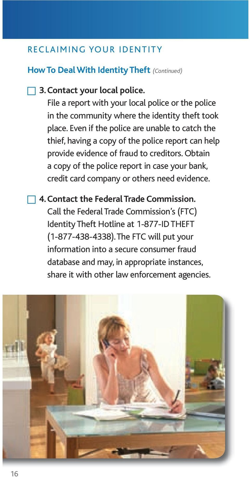 Even if the police are unable to catch the thief, having a copy of the police report can help provide evidence of fraud to creditors.