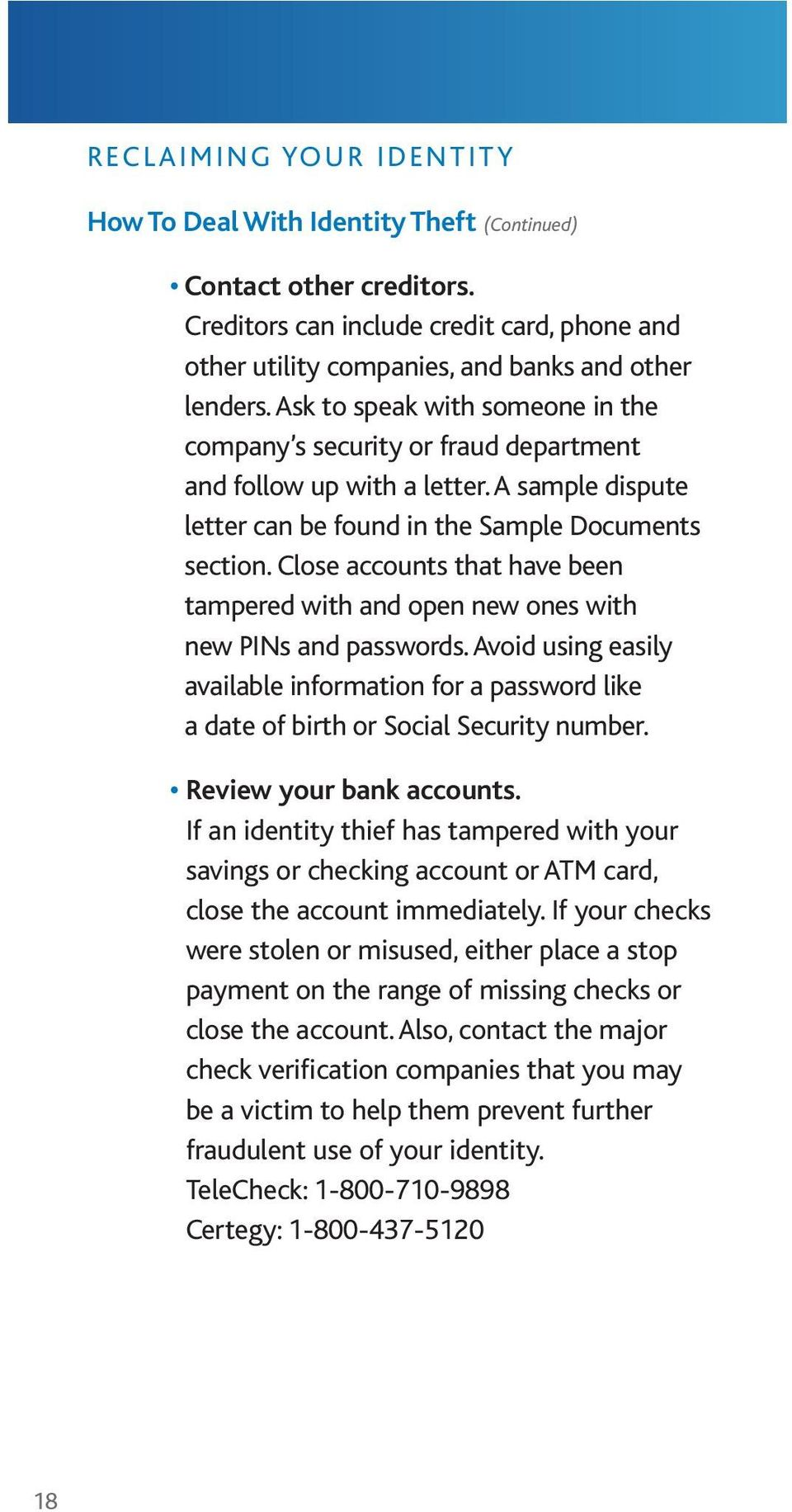 Close accounts that have been tampered with and open new ones with new PINs and passwords. Avoid using easily available information for a password like a date of birth or Social Security number.
