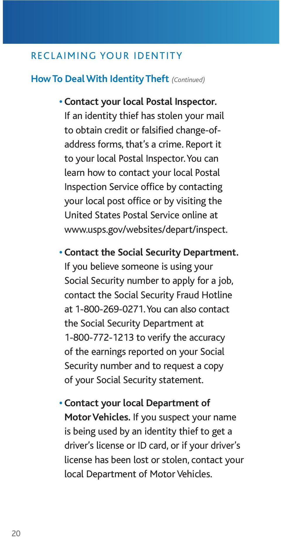 You can learn how to contact your local Postal Inspection Service office by contacting your local post office or by visiting the United States Postal Service online at www.usps.