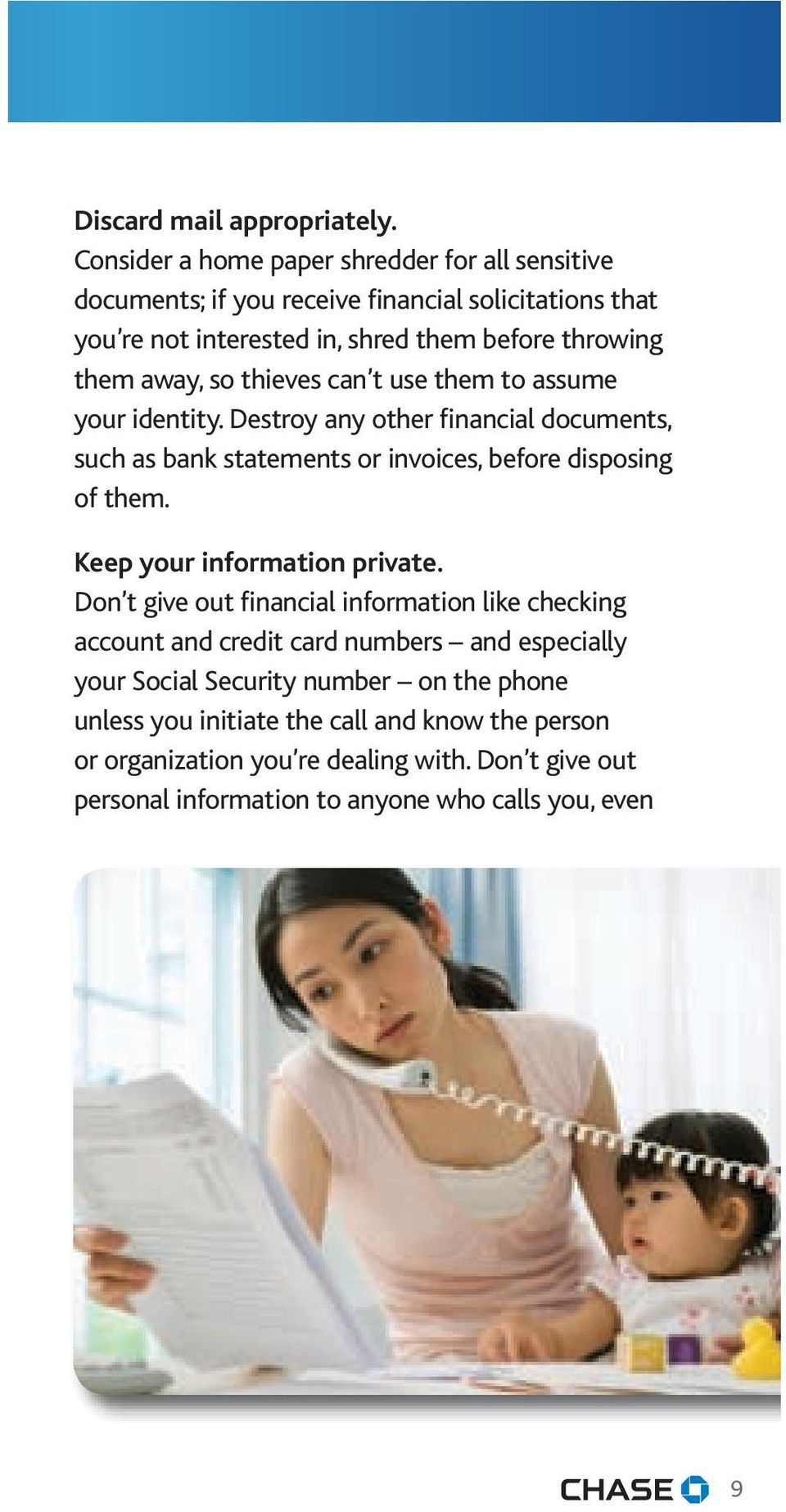so thieves can t use them to assume your identity. Destroy any other financial documents, such as bank statements or invoices, before disposing of them.