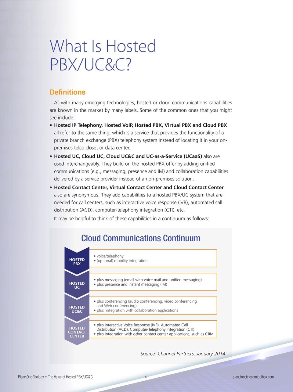 functionality of a private branch exchange (PBX) telephony system instead of locating it in your onpremises telco closet or data center.