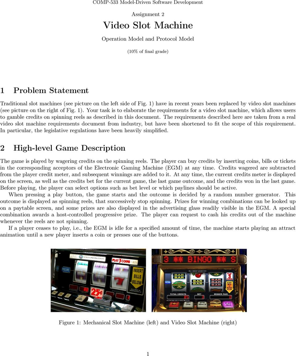 The requirements described here are taken from a real video slot machine requirements document from industry, but have been shortened to fit the scope of this requirement.