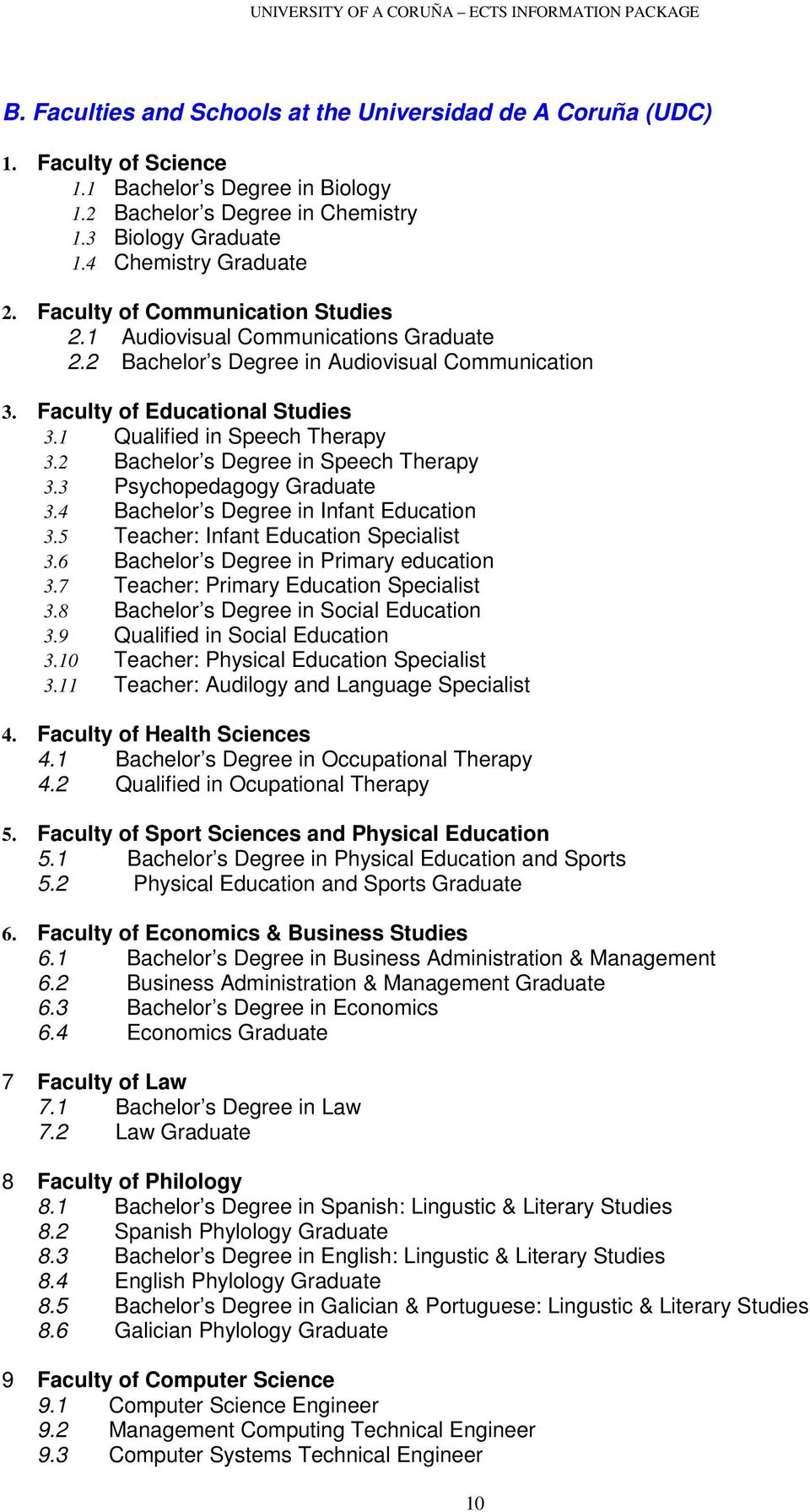 2 Bachelor s Degree in Speech Therapy 3.3 Psychopedagogy Graduate 3.4 Bachelor s Degree in Infant Education 3.5 Teacher: Infant Education Specialist 3.6 Bachelor s Degree in Primary education 3.