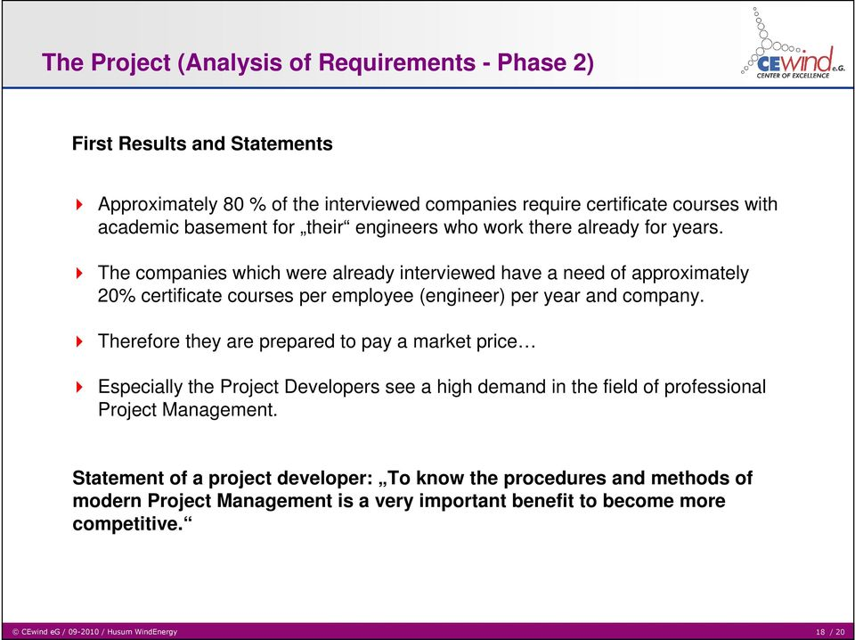 The companies which were already interviewed have a need of approximately 20% certificate courses per employee (engineer) per year and company.