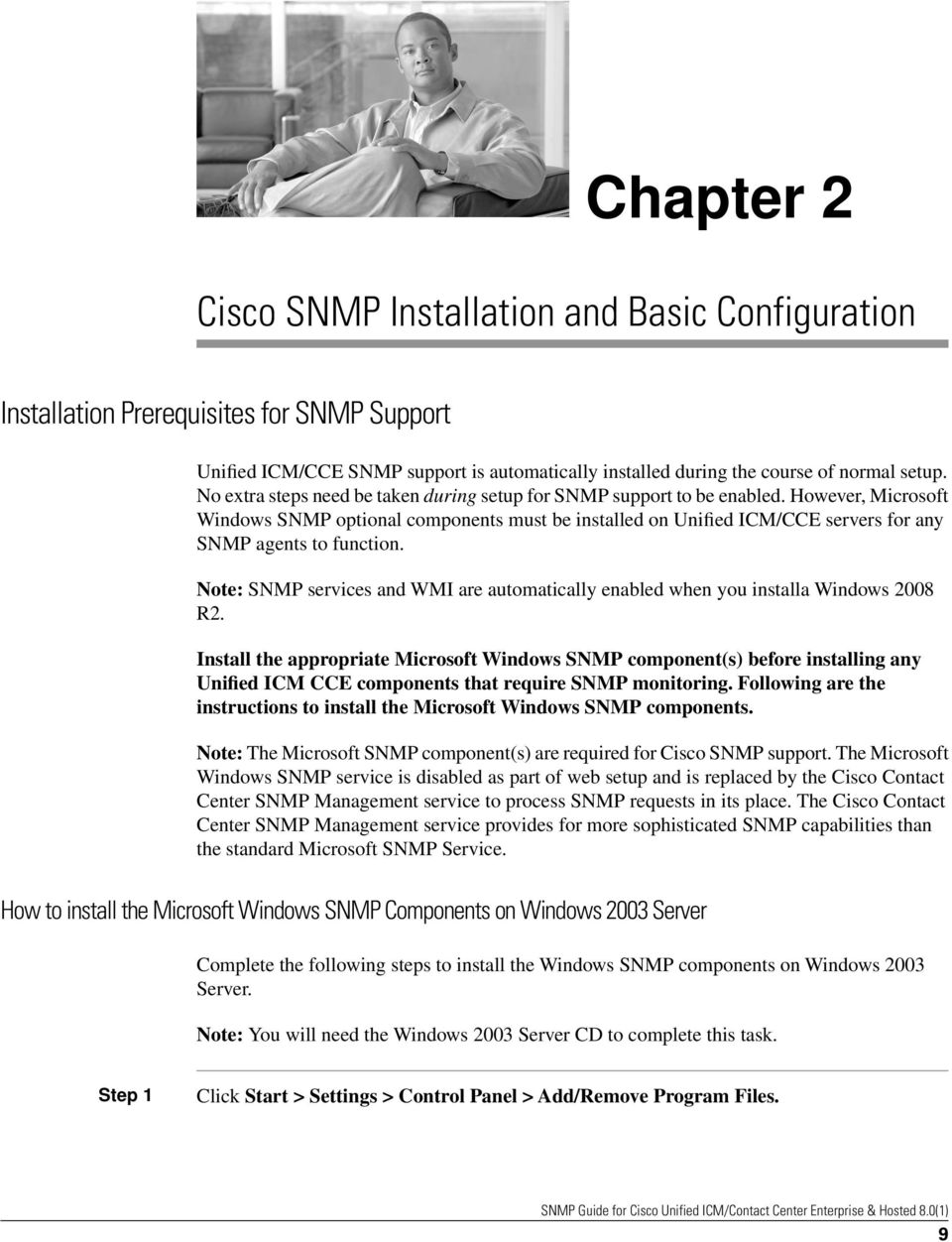 However, Microsoft Windows SNMP optional components must be installed on Unified ICM/CCE servers for any SNMP agents to function.
