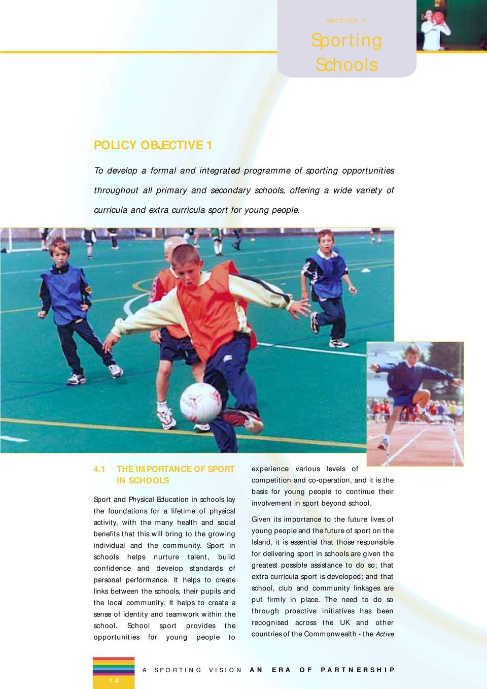 1 THE IMPORTANCE OF SPORT IN SCHOOLS Sport and Physical Education in schools lay the foundations for a lifetime of physical activity, with the many health and social benefits that this will bring to