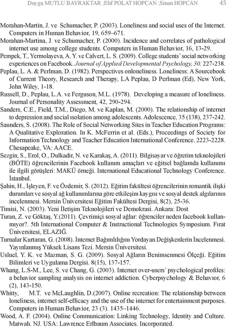 S. (2009). College students social networking experiences on Facebook. Journal of Applied Developmental Psychology, 30. 227-238. Peplau, L. A. & Perlman, D. (1982). Perspectives onloneliness.