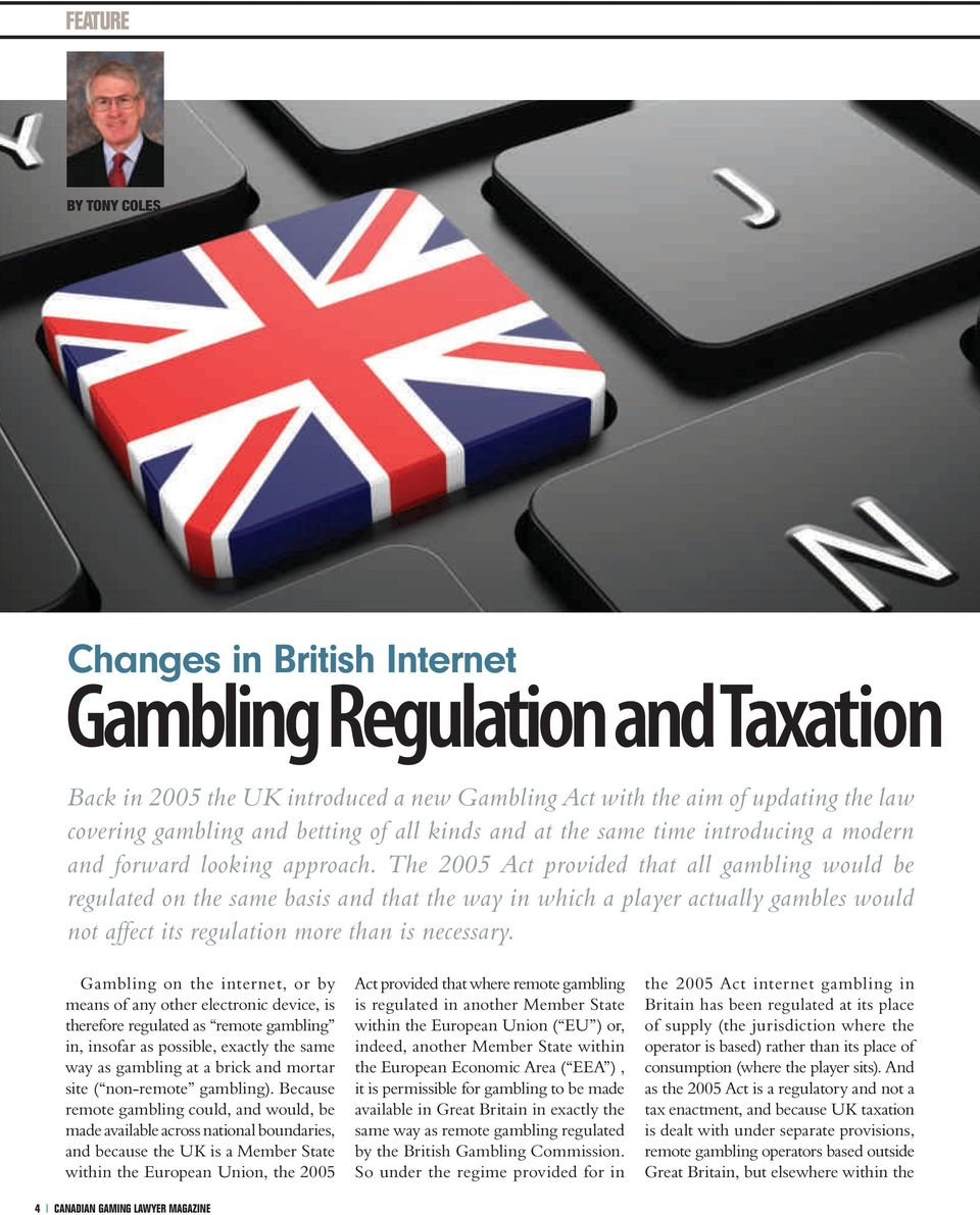 The 2005 Act provided that all gambling would be regulated on the same basis and that the way in which a player actually gambles would not affect its regulation more than is necessary.