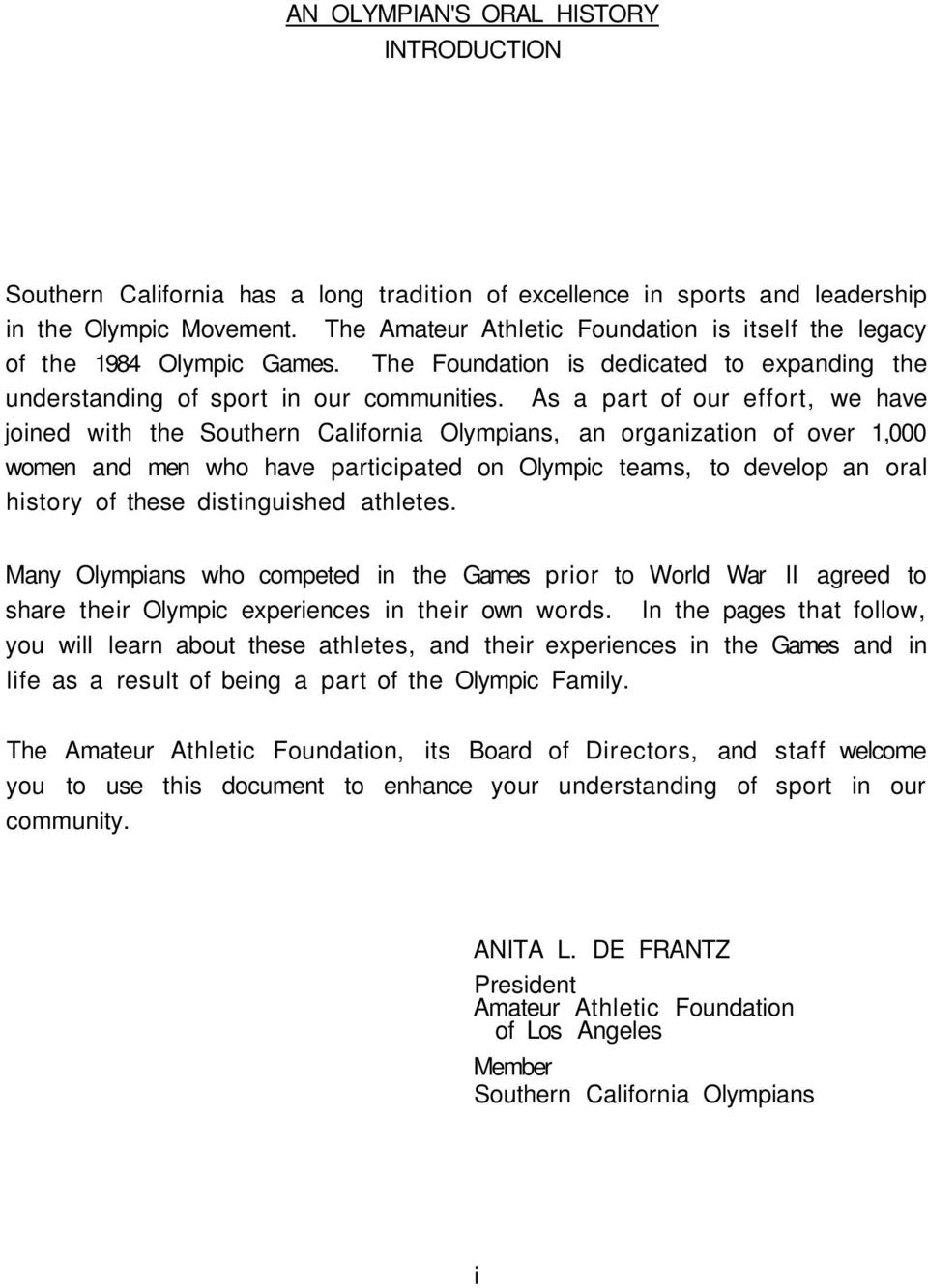 As a part of our effort, we have joined with the Southern California Olympians, an organization of over 1,000 women and men who have participated on Olympic teams, to develop an oral history of these