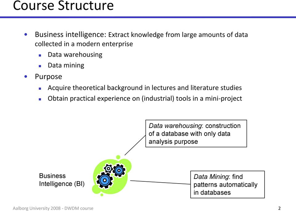 studies Obtain practical experience on (industrial) tools in a mini-project Data warehousing: construction of a