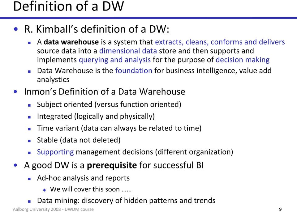 querying and analysis for the purpose of decision making Data Warehouse is the foundation for business intelligence, value add analystics Inmon s Definition of a Data Warehouse Subject