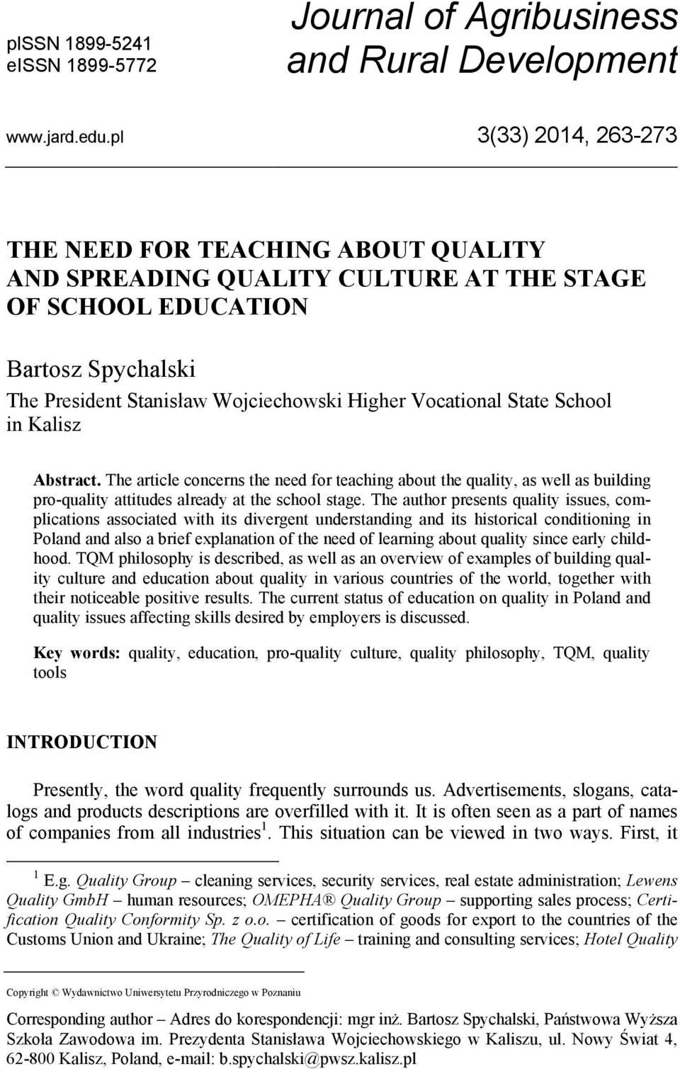 State School in Kalisz Abstract. The article concerns the need for teaching about the quality, as well as building pro-quality attitudes already at the school stage.