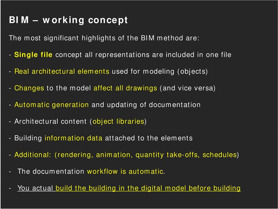 updating of documentation - Architectural content (object libraries) - Building information data attached to the elements - Additional: (rendering,