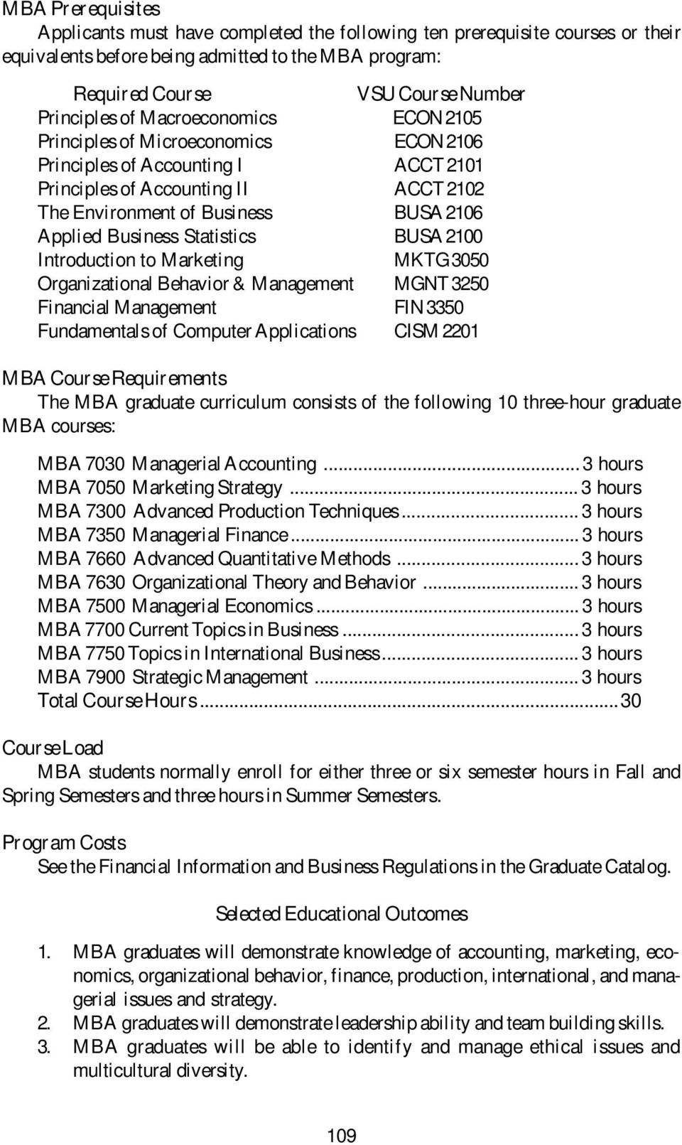 Statistics BUSA 2100 Introduction to Marketing MKTG 3050 Organizational Behavior & Management MGNT 3250 Financial Management FIN 3350 Fundamentals of Computer Applications CISM 2201 MBA Course