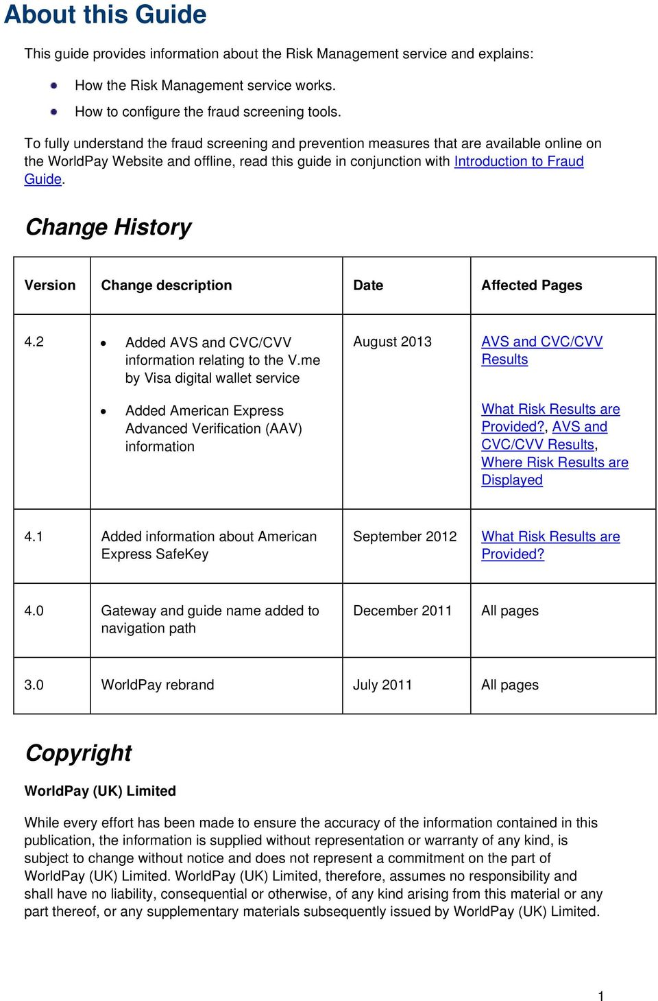Change History Version Change description Date Affected Pages 4.2 Added AVS and CVC/CVV information relating to the V.