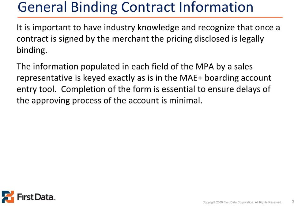 The information populated in each field of the MPA by a sales representative is keyed exactly as is in the MAE+ boarding