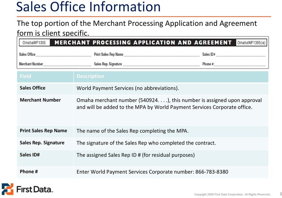 ...), this number is assigned upon approval and will be added to the MPA by World Payment Services Corporate office. Print Sales Rep Name Sales Rep.