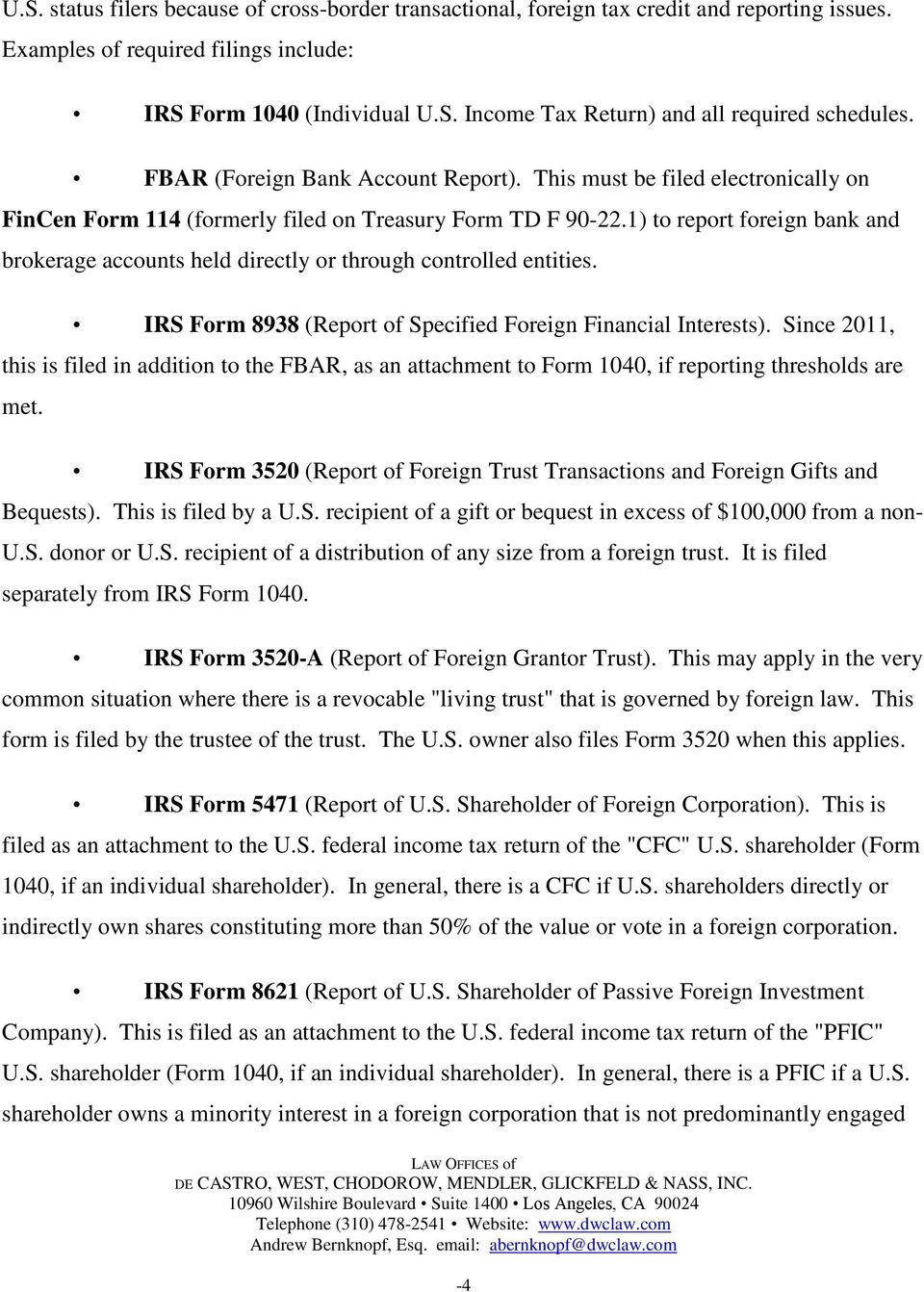 1) to report foreign bank and brokerage accounts held directly or through controlled entities. IRS Form 8938 (Report of Specified Foreign Financial Interests).